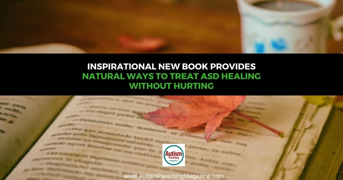 Inspirational New Book Provides Natural Ways to Treat ASD https://www.autismparentingmagazine.com/inspirational-new-book-provides-natural-ways-to-treat-asd